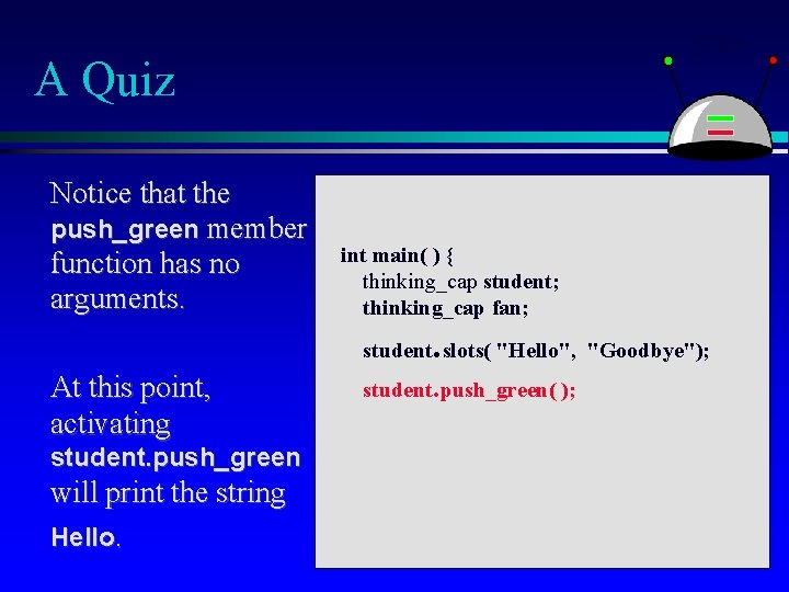 A Quiz Notice that the push_green member function has no arguments. int main( )