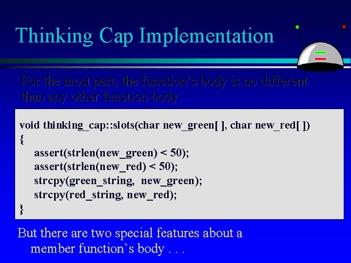 Thinking Cap Implementation For the most part, the function's body is no different than