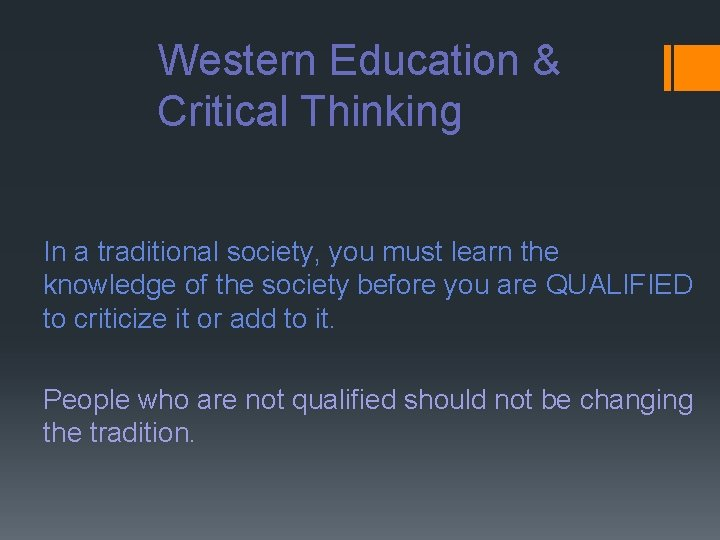 Western Education & Critical Thinking In a traditional society, you must learn the knowledge