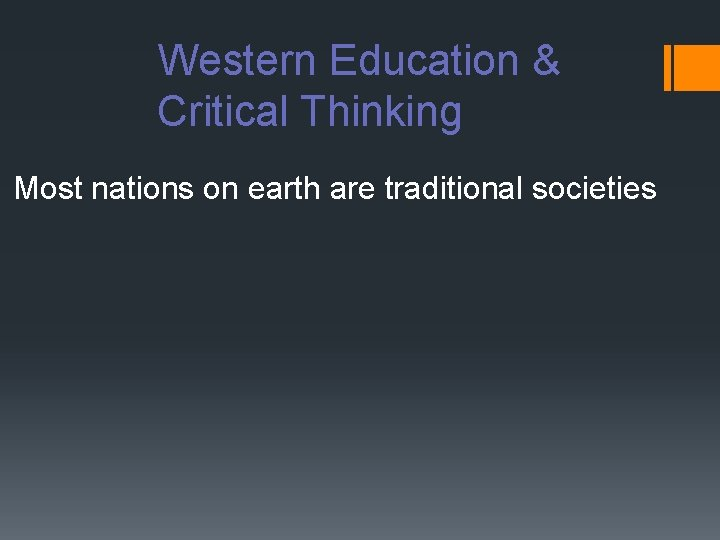 Western Education & Critical Thinking Most nations on earth are traditional societies