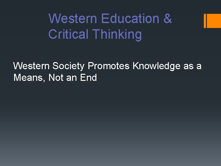 Western Education & Critical Thinking Western Society Promotes Knowledge as a Means, Not an