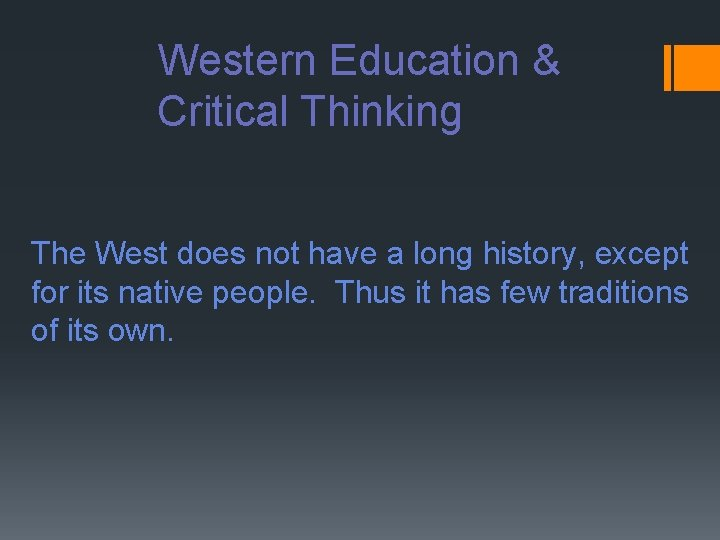 Western Education & Critical Thinking The West does not have a long history, except