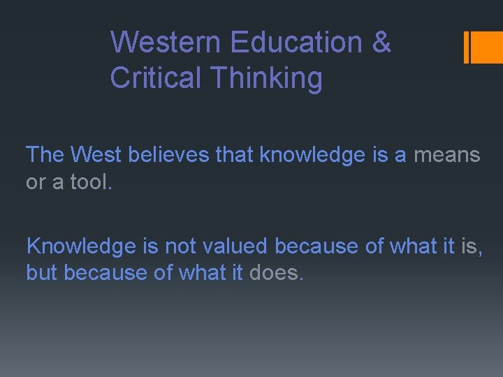 Western Education & Critical Thinking The West believes that knowledge is a means or