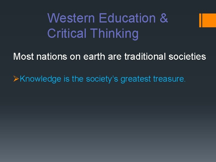 Western Education & Critical Thinking Most nations on earth are traditional societies ØKnowledge is