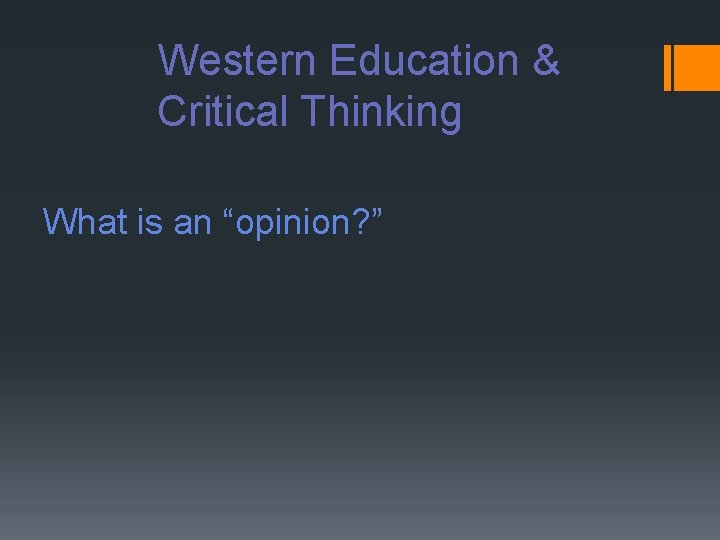 """Western Education & Critical Thinking What is an """"opinion? """""""