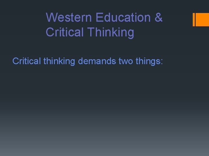 Western Education & Critical Thinking Critical thinking demands two things: