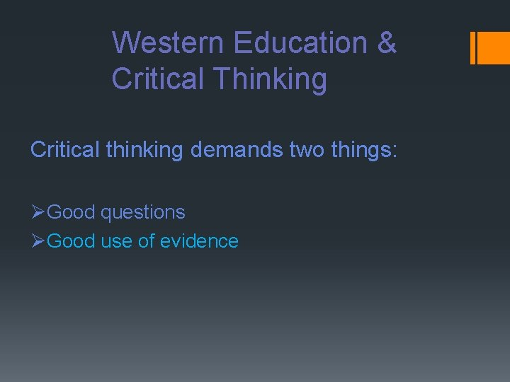 Western Education & Critical Thinking Critical thinking demands two things: ØGood questions ØGood use