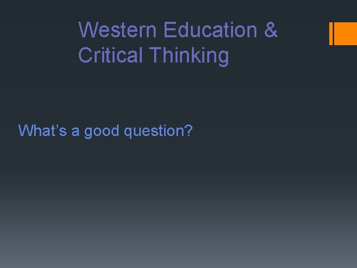 Western Education & Critical Thinking What's a good question?