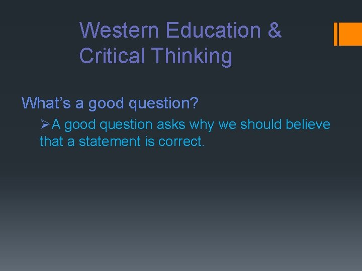 Western Education & Critical Thinking What's a good question? ØA good question asks why