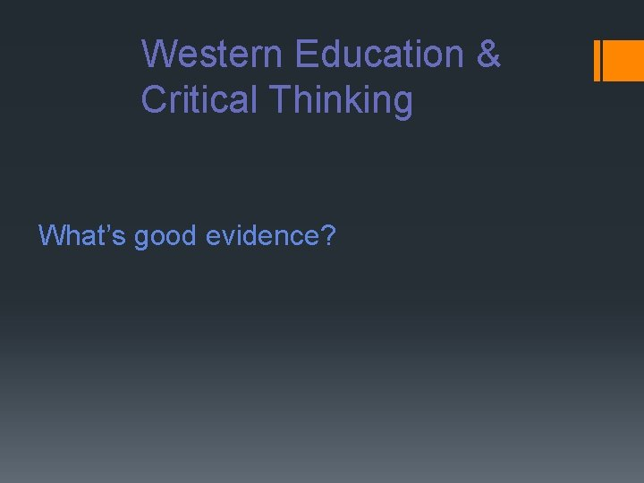 Western Education & Critical Thinking What's good evidence?