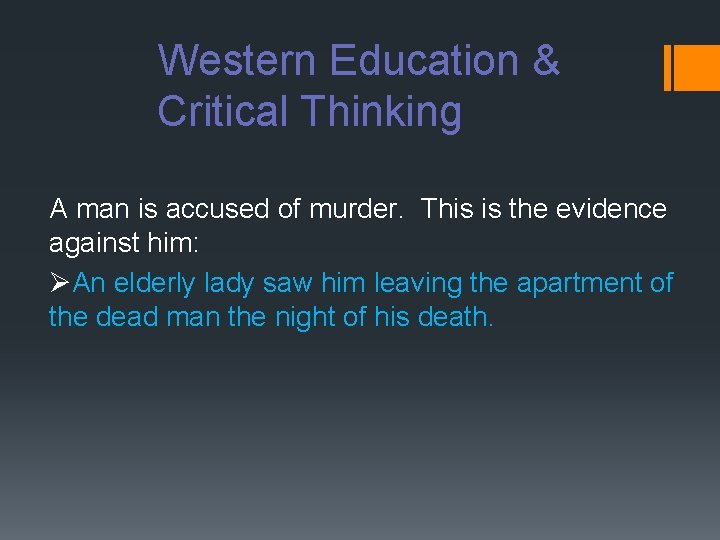 Western Education & Critical Thinking A man is accused of murder. This is the