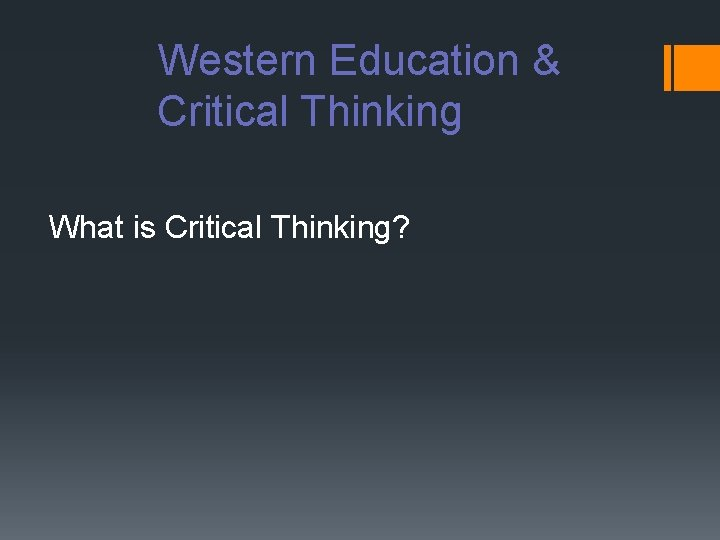 Western Education & Critical Thinking What is Critical Thinking?