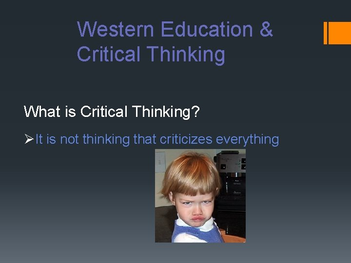 Western Education & Critical Thinking What is Critical Thinking? ØIt is not thinking that