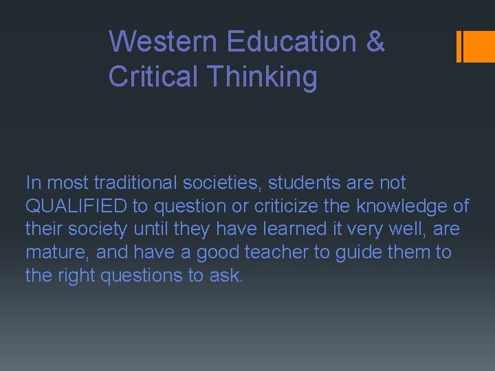 Western Education & Critical Thinking In most traditional societies, students are not QUALIFIED to