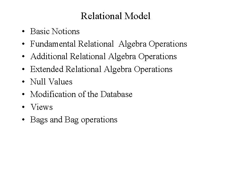 Relational Model • • Basic Notions Fundamental Relational Algebra Operations Additional Relational Algebra Operations