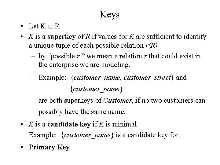 Keys • Let K R • K is a superkey of R if values
