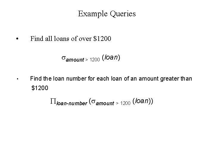 Example Queries • Find all loans of over $1200 amount > 1200 (loan) •