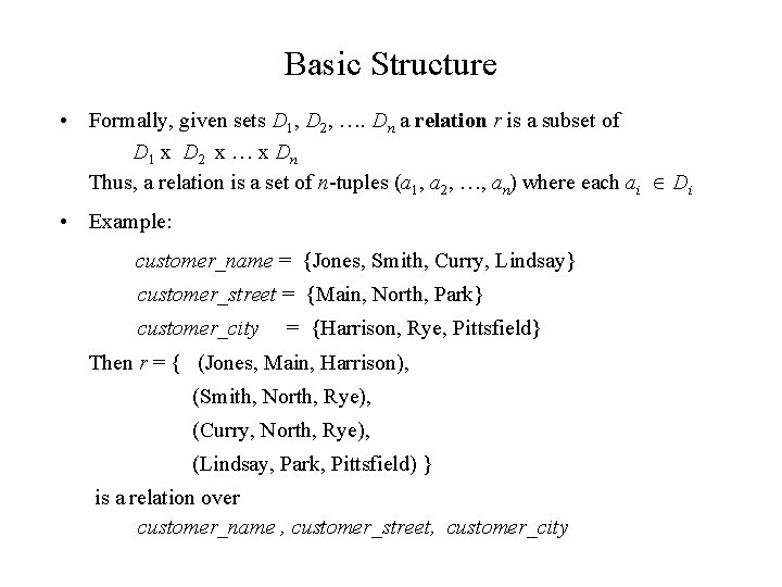 Basic Structure • Formally, given sets D 1, D 2, …. Dn a relation