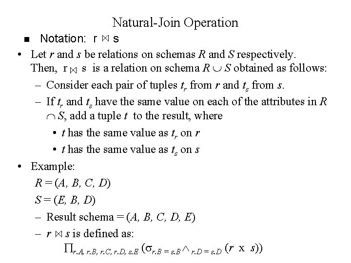 Natural-Join Operation Notation: r s • Let r and s be relations on schemas