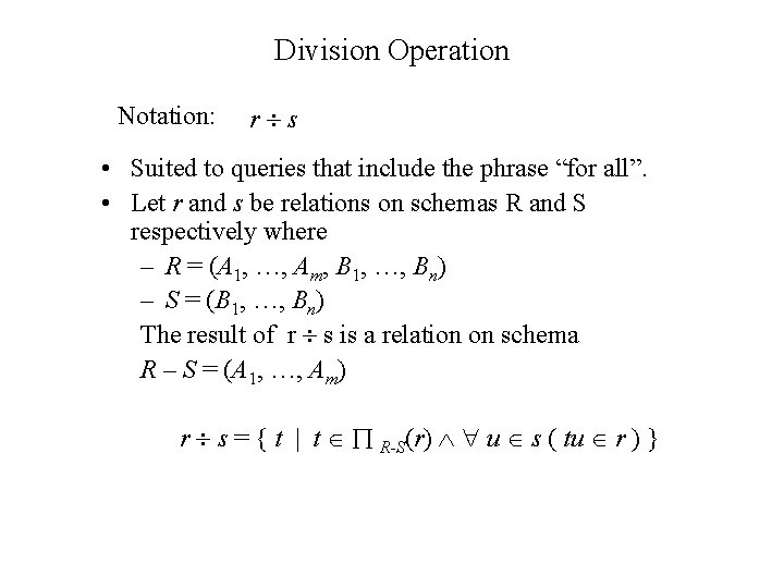 """Division Operation Notation: r s • Suited to queries that include the phrase """"for"""