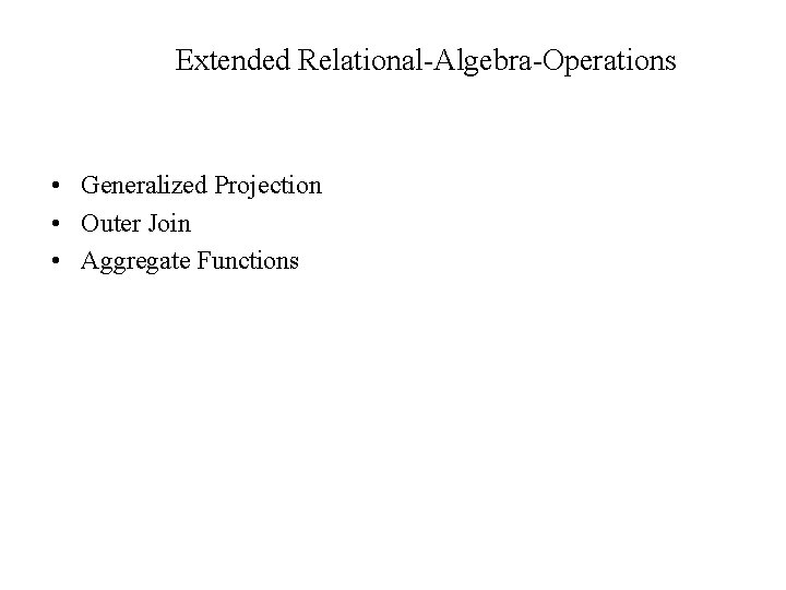 Extended Relational-Algebra-Operations • Generalized Projection • Outer Join • Aggregate Functions