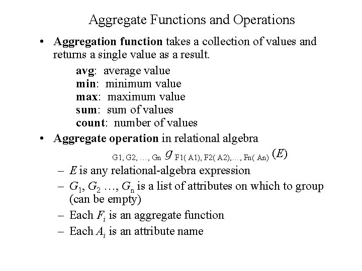 Aggregate Functions and Operations • Aggregation function takes a collection of values and returns