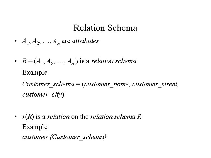 Relation Schema • A 1, A 2, …, An are attributes • R =