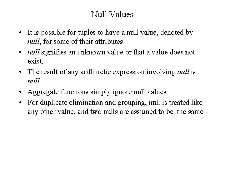 Null Values • It is possible for tuples to have a null value, denoted