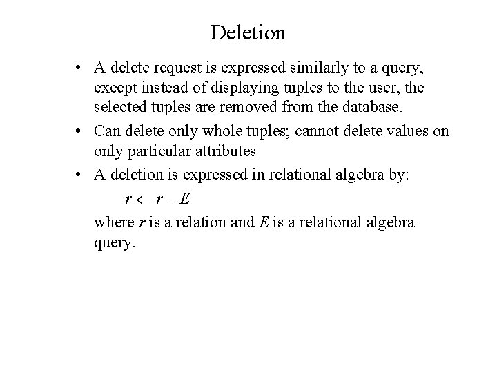 Deletion • A delete request is expressed similarly to a query, except instead of