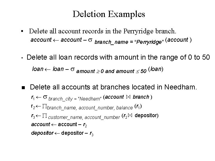 Deletion Examples • Delete all account records in the Perryridge branch. account – branch_name