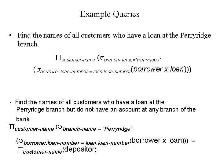 Example Queries • Find the names of all customers who have a loan at
