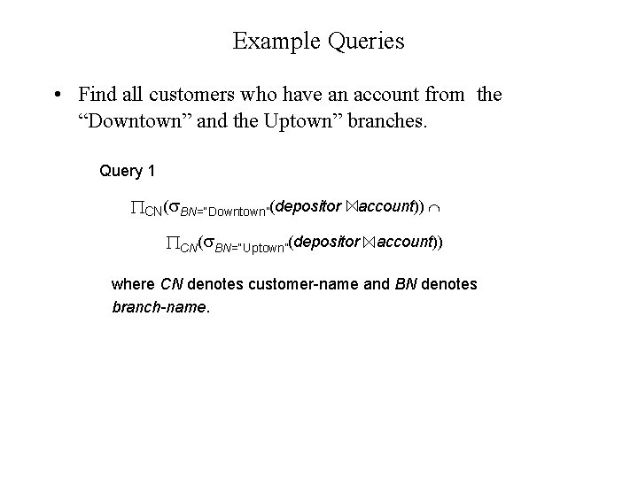 """Example Queries • Find all customers who have an account from the """"Downtown"""" and"""
