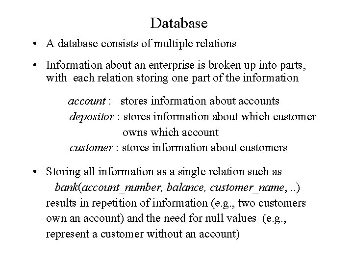 Database • A database consists of multiple relations • Information about an enterprise is