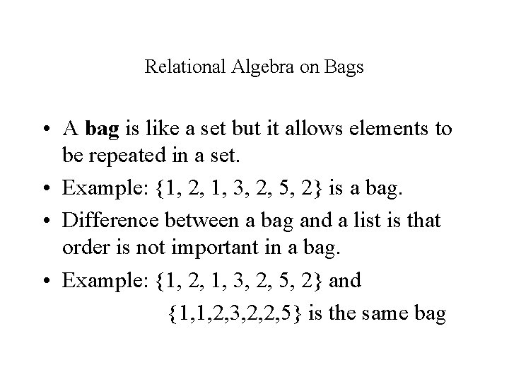Relational Algebra on Bags • A bag is like a set but it allows