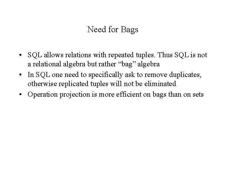 Need for Bags • SQL allows relations with repeated tuples. Thus SQL is not