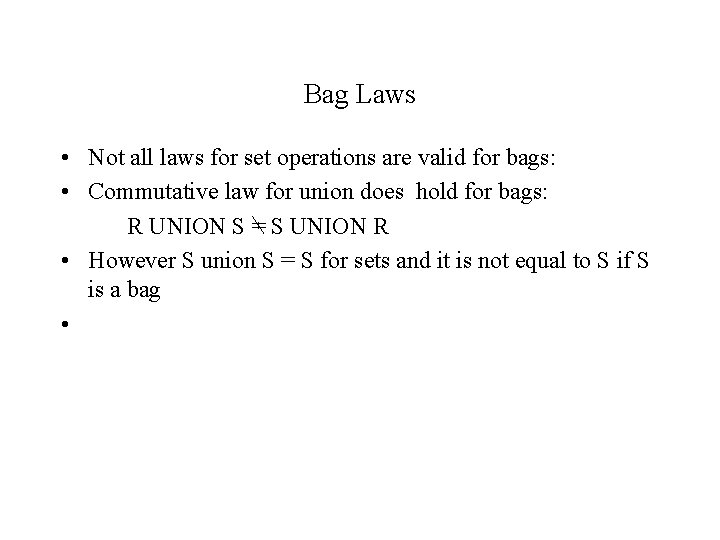 Bag Laws • Not all laws for set operations are valid for bags: •