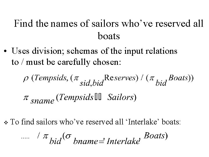 Find the names of sailors who've reserved all boats • Uses division; schemas of