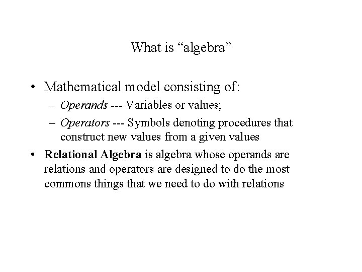 """What is """"algebra"""" • Mathematical model consisting of: – Operands --- Variables or values;"""