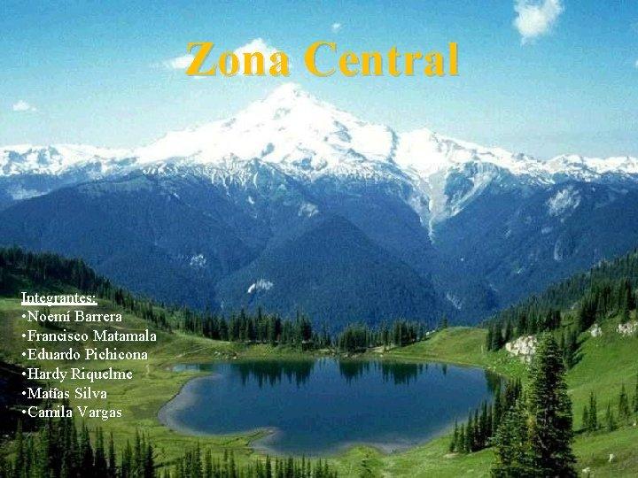 Zona Central Integrantes: • Noemí Barrera • Francisco Matamala • Eduardo Pichicona • Hardy