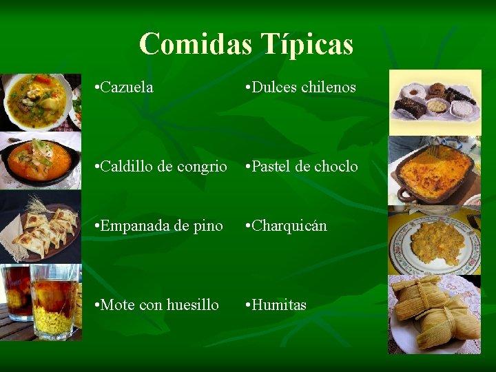 Comidas Típicas • Cazuela • Dulces chilenos • Caldillo de congrio • Pastel de