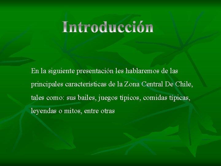 En la siguiente presentación les hablaremos de las principales características de la Zona Central