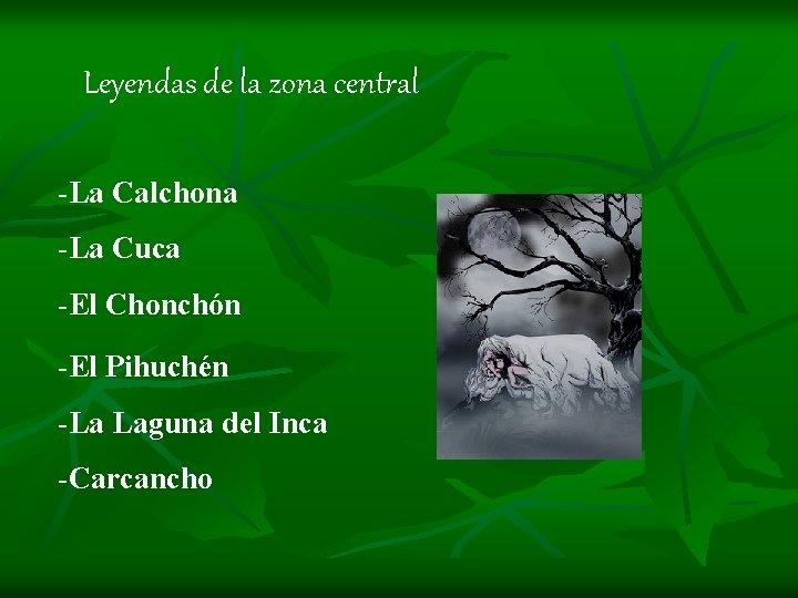 Leyendas de la zona central -La Calchona -La Cuca -El Chonchón -El Pihuchén -La
