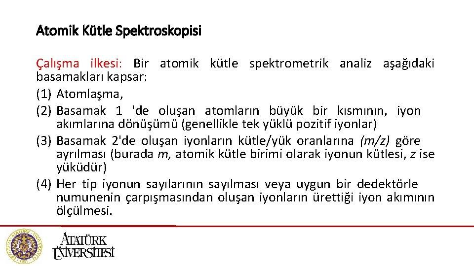 Atomik Kütle Spektroskopisi Çalışma ilkesi: Bir atomik kütle spektrometrik analiz aşağıdaki basamakları kapsar: (1)