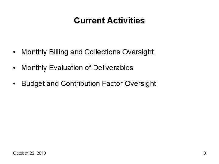 Current Activities • Monthly Billing and Collections Oversight • Monthly Evaluation of Deliverables •