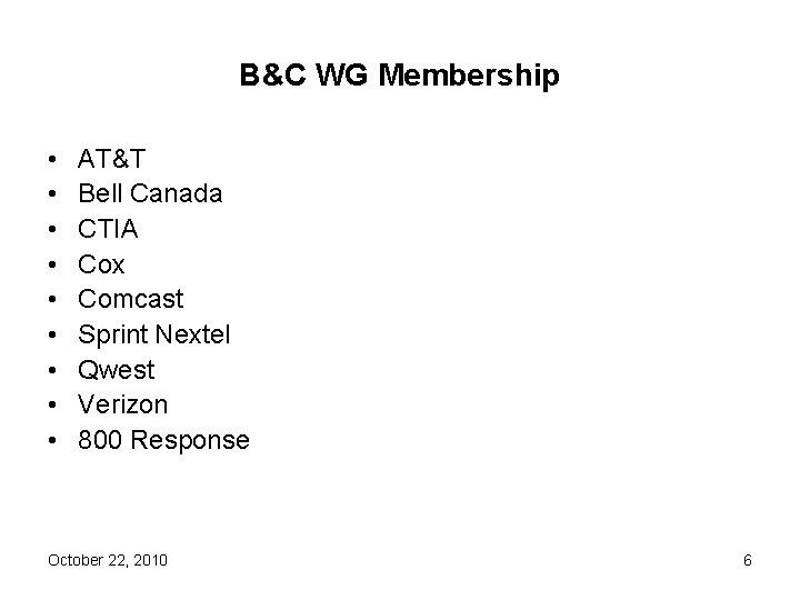 B&C WG Membership • • • AT&T Bell Canada CTIA Cox Comcast Sprint Nextel
