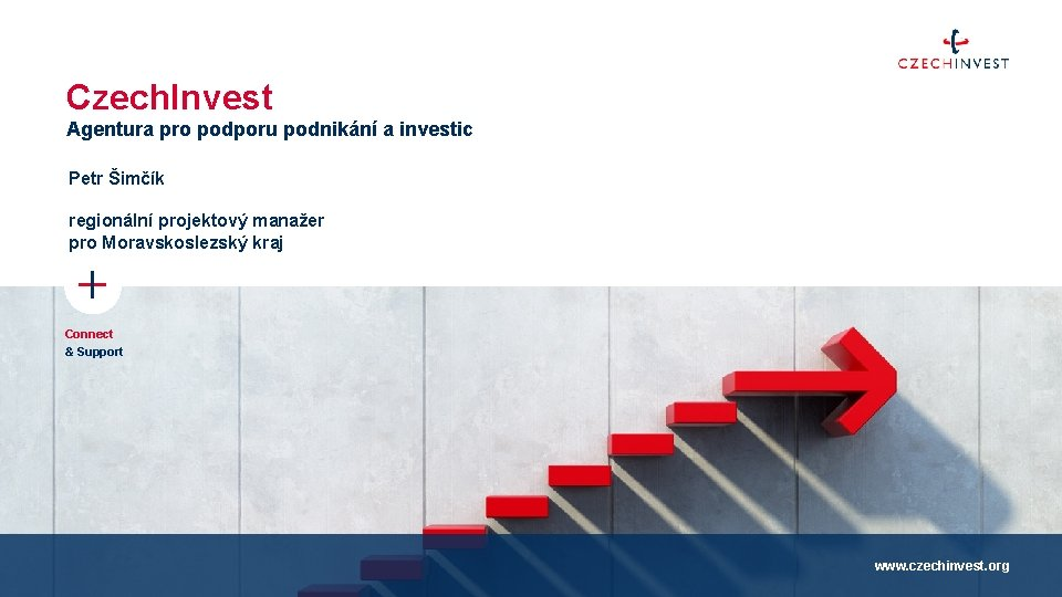 Czech. Invest Agentura pro podporu podnikání a investic Petr Šimčík regionální projektový manažer pro