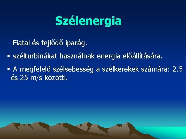 Szélenergia § Fiatal és fejlődő iparág. § szélturbinákat használnak energia előállítására. § A megfelelő
