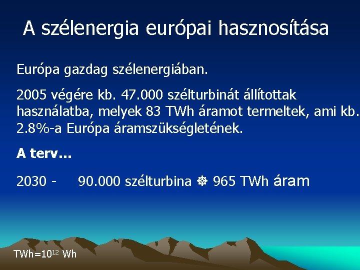 A szélenergia európai hasznosítása Európa gazdag szélenergiában. 2005 végére kb. 47. 000 szélturbinát állítottak