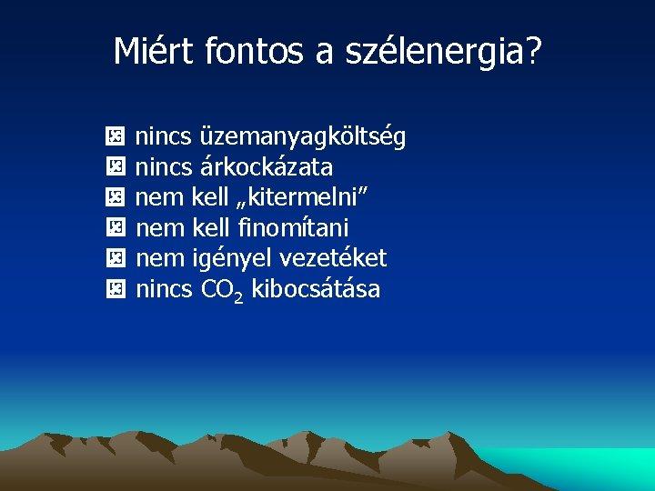 """Miért fontos a szélenergia? nincs üzemanyagköltség nincs árkockázata nem kell """"kitermelni"""" nem kell finomítani"""