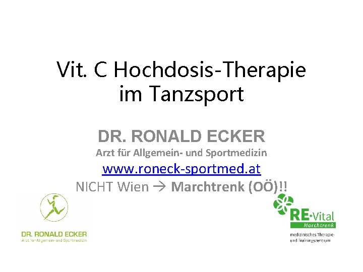 Vit. C Hochdosis-Therapie im Tanzsport DR. RONALD ECKER Arzt für Allgemein- und Sportmedizin www.